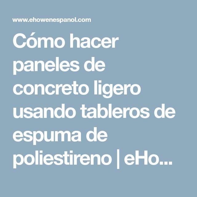 Cómo hacer paneles de concreto ligero usando tableros de espuma de poliestireno | eHow en Español