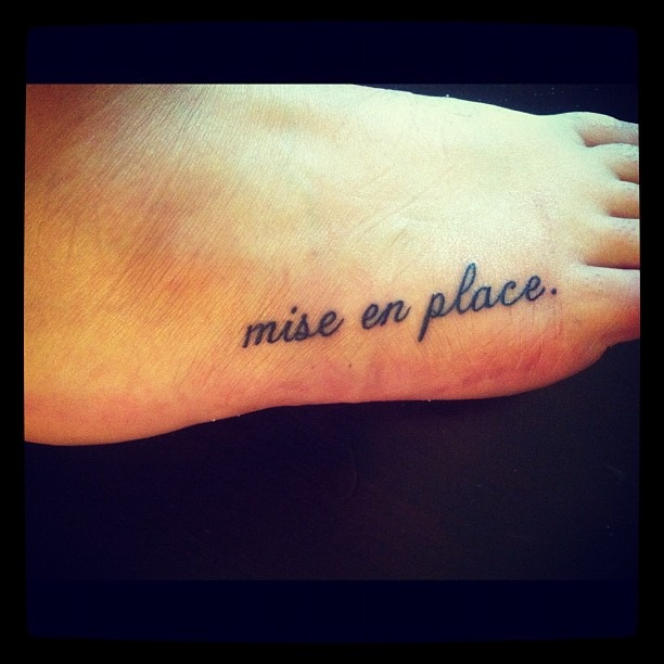 "mise en place. french for ""everything in place."" love my tattoo !"