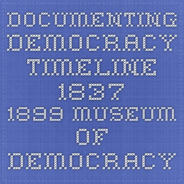 Documenting Democracy Timeline 1837-1899 Museum of Democracy