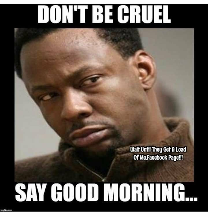 Pin By Angela Lavern Thomas On Black Lives Good Morning Quotes Morning Quotes Funny Morning Memes