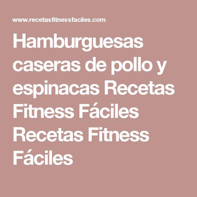 Hamburguesas caseras de pollo y espinacas Recetas Fitness Fáciles Recetas Fitness Fáciles