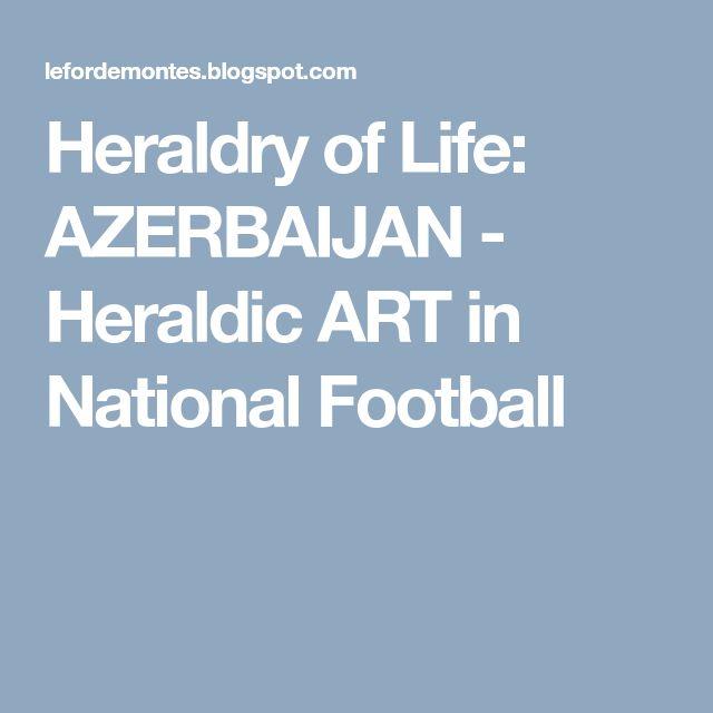 Heraldry of Life: AZERBAIJAN - Heraldic ART in National Football