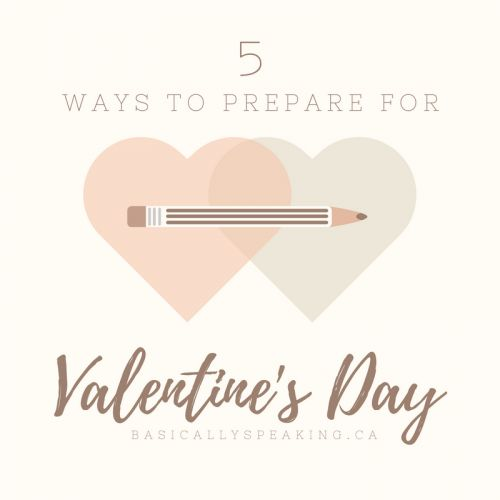 5 Ways to Prepare for Valentine's Day - Basically Speaking