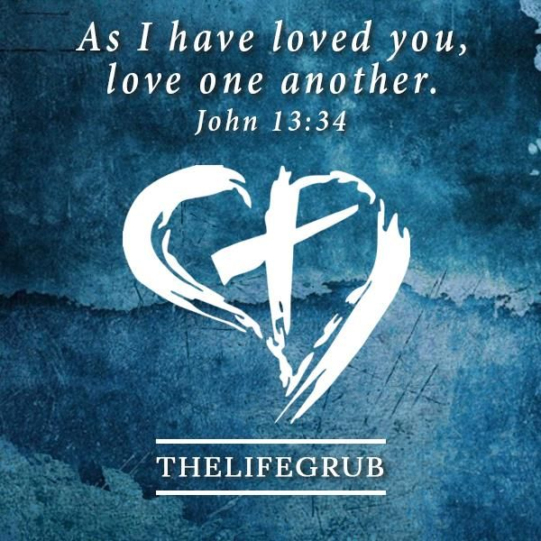 """""""I give you a new command: Love each other. You must love each other just as I loved you. All people will know that you are my followers if you love each other."""" John 13:34"""
