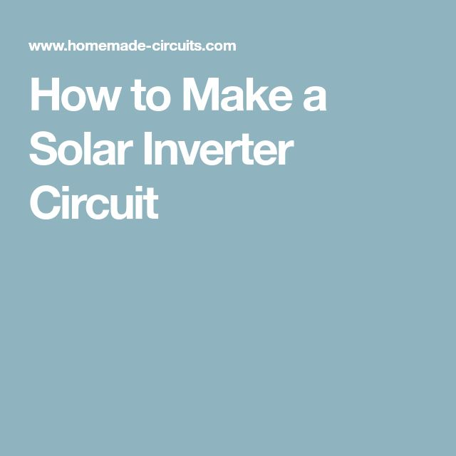 How to Make a Solar Inverter Circuit