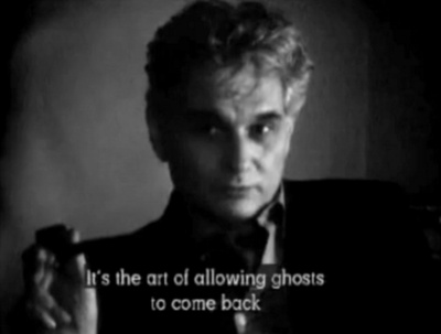 it's the art of allowing ghosts to come back. (jacques derrida, ghost dance).
