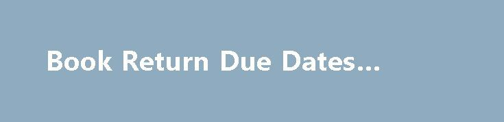 Book Return Due Dates #rent #al http://rental.remmont.com/book-return-due-dates-rent-al/  #rental textbooks # Book Return Due Dates Fall 2015 Due Dates for returning textbooks to Textbook Rental Services: All textbooks are due at the close of business on Wednesday, December 23, 2015. See our Hours page for up-to-date information on the hours of operation for the University Bookstore and Textbook Rental Services. Students must return...