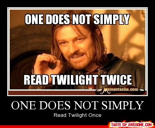 One does not simply read Twilight ONCE. xD