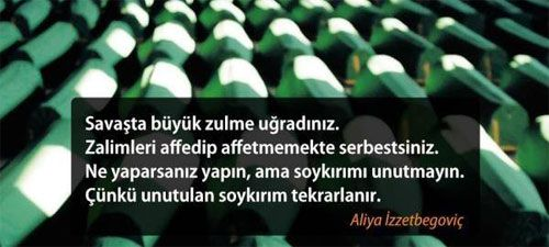 Aliya İzzetbegoviç: Soykırımı unutmayın, çünkü unutulan soykırım tekrarlanır!