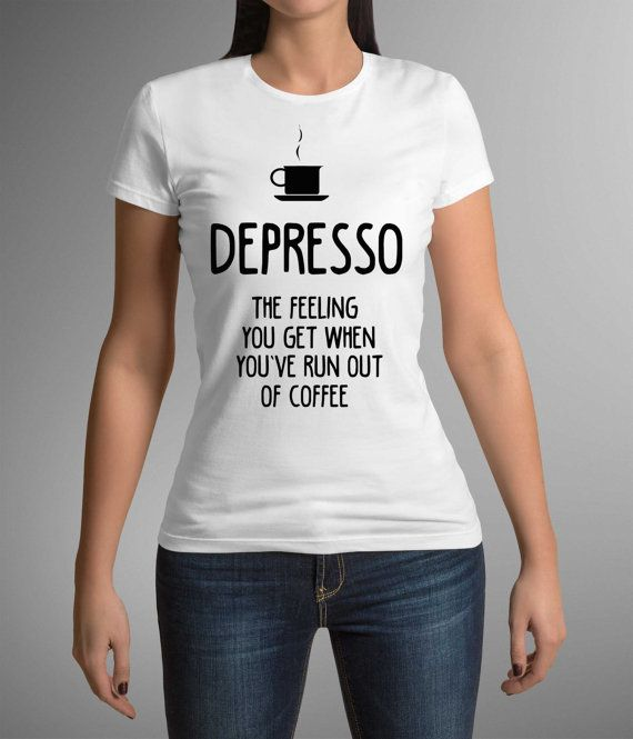 Great t-shirt, Funny print, Depresso, Coffee lovers, Woman Clothing, Gift idea for her, birthday gift, Mum tshirt