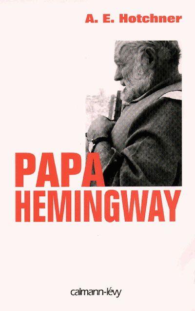 Papa Hemingway / A. E. Hotchner ; traduit de l'américain par Jean-René Major.  Éditions Calmann-Lévy.