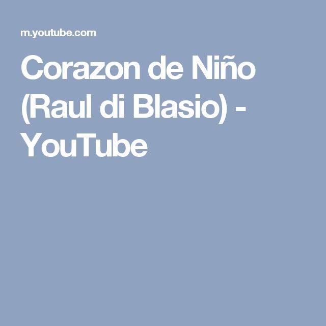 Corazon de Niño (Raul di Blasio) - YouTube