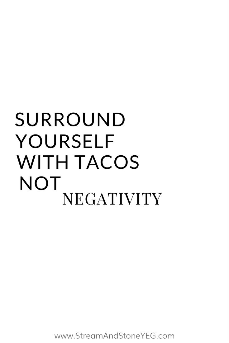 """""""surround yourself with tacos, not negativity"""", Body positive quotes, body positivity, feminism quotes, feminist quotes, body image"""