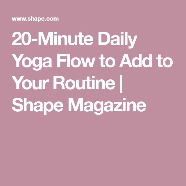 20-Minute Daily Yoga Flow to Add to Your Routine | Shape Magazine