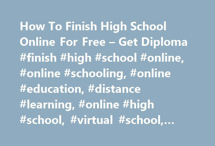 How To Finish High School Online For Free – Get Diploma #finish #high #school #online, #online #schooling, #online #education, #distance #learning, #online #high #school, #virtual #school, #online #course http://arizona.remmont.com/how-to-finish-high-school-online-for-free-get-diploma-finish-high-school-online-online-schooling-online-education-distance-learning-online-high-school-virtual-school-online-co/  # We'd really appreciate it if you could take this quick survey to help us figure out…