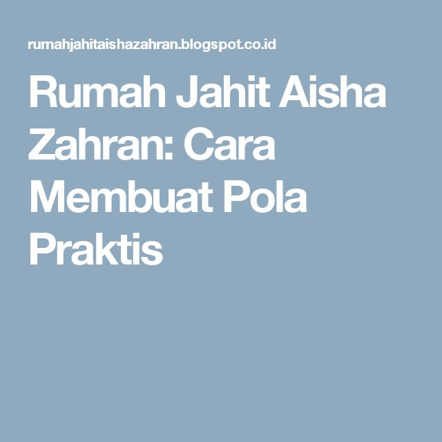 Rumah Jahit Aisha Zahran: Cara Membuat Pola Praktis