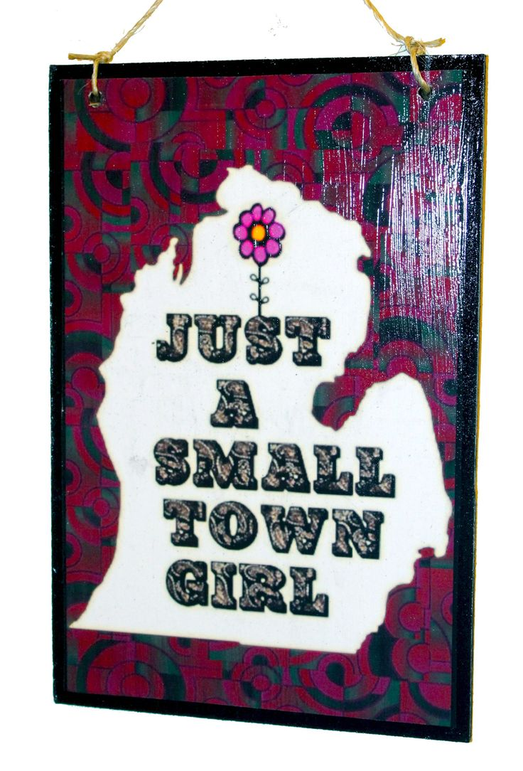Michigan - Just A Small Town Girl - FREE SHIPPING