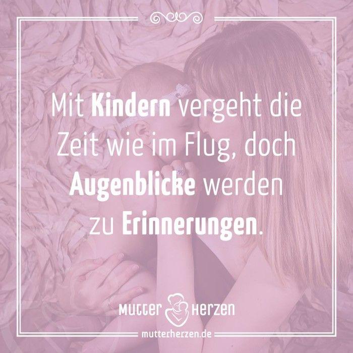 Erinnerungen die für immer bleiben.  Mehr schöne Sprüche auf: www.mutterherzen.de  #zeit #erinnerungen #augenblicke #schwangerschaft #geburt #kindheit #kinder