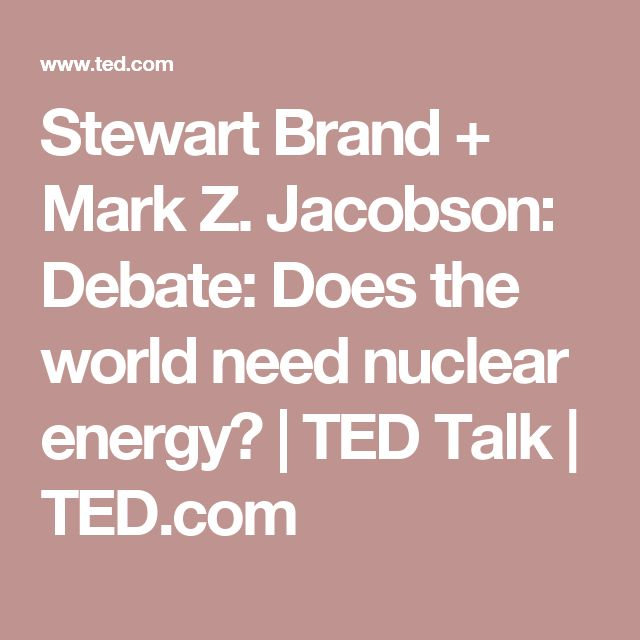 Stewart Brand + Mark Z. Jacobson: Debate: Does the world need nuclear energy? | TED Talk | TED.com