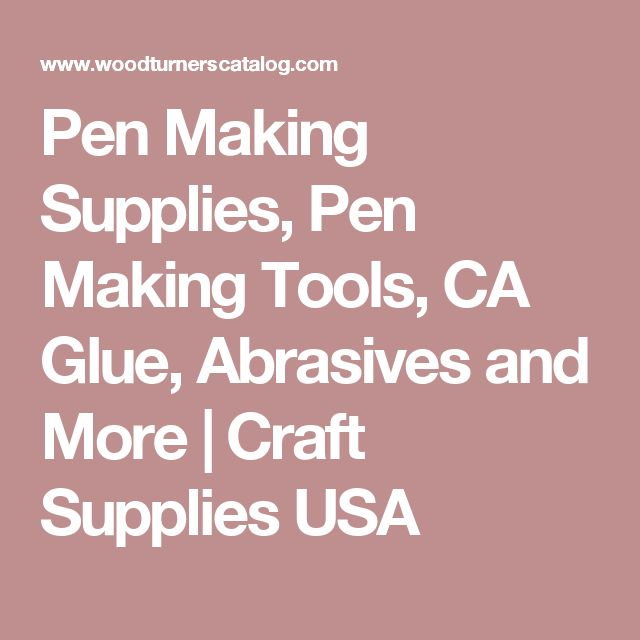 Pen Making Supplies, Pen Making Tools, CA Glue, Abrasives and More | Craft Supplies USA
