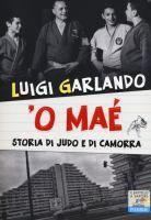 O maé : storia di judo e di camorra / Luigi Garlando