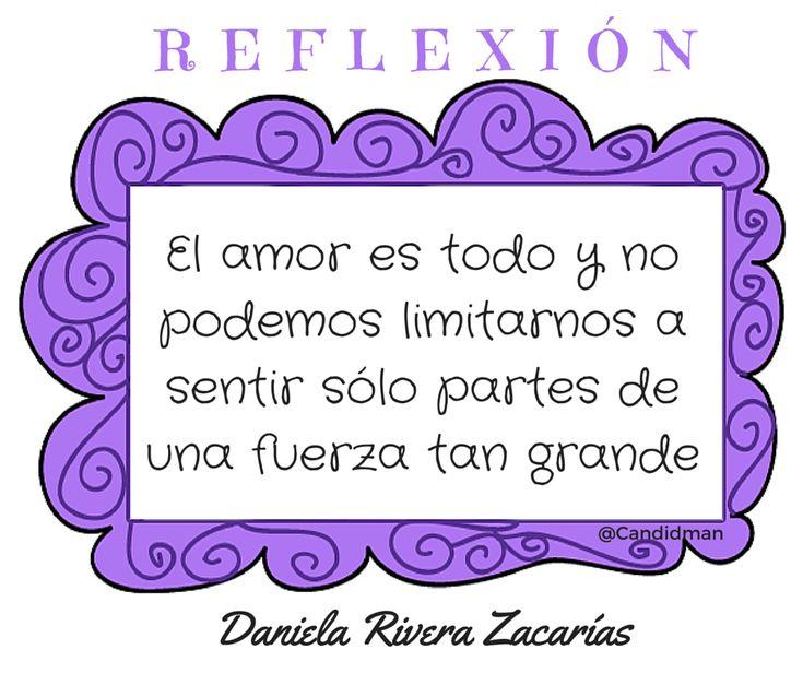 """""""El #Amor es todo y no podemos limitarnos a sentir sólo partes de una fuerza tan grande"""". #DanielaRiveraZacarías #Reflexion @candidman"""