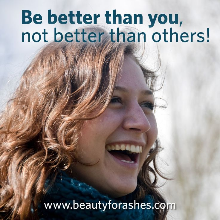 Be better than you, not better than others! by Carol Alexander. The comparison trap.The only way to thrive in life is to be yourself—to flourish where you are right under the patch of grass God has placed you on.The dangerous mistake so many of us make is that we compare ourselves with