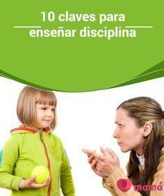 10 claves para enseñar #disciplina Como #padres nos gusta estar enterados de que existen claves para #enseñar disciplina, pero debemos estar consientes de que no todos los #niños son iguales
