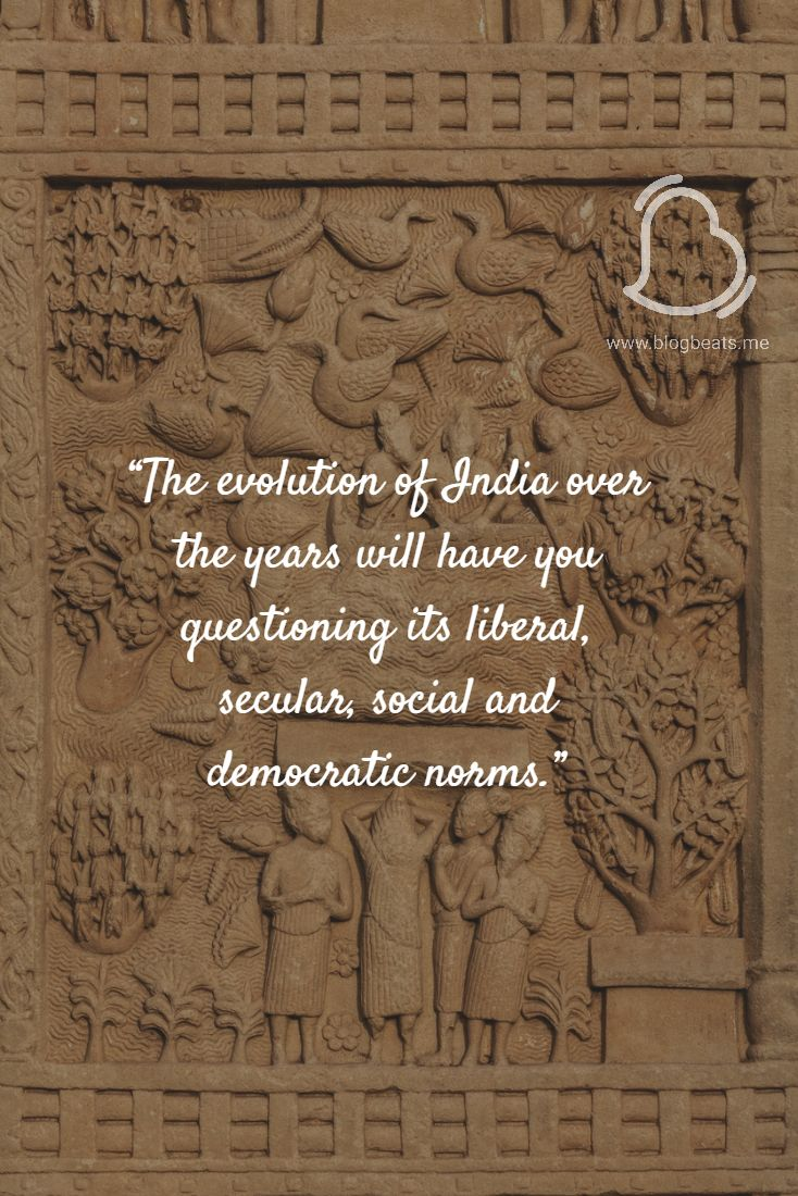 The evolution of India over the years will have you questioning its liberal, secular, social and democratic norms.