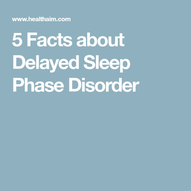 5 Facts about Delayed Sleep Phase Disorder