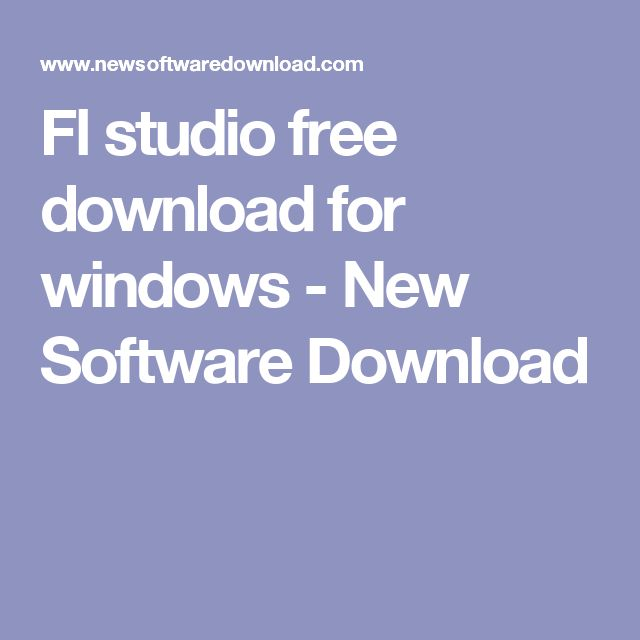 Fl studio free download for windows - New Software Download