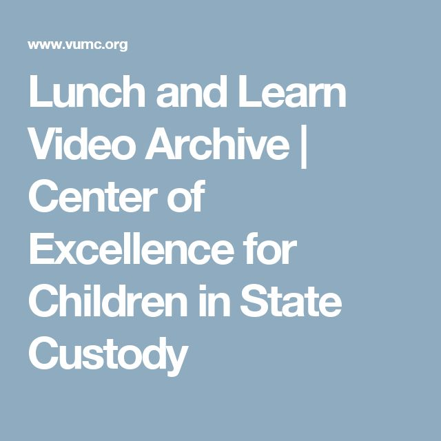 Lunch and Learn Video Archive | Center of Excellence for Children in State Custody