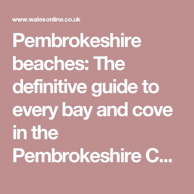 Pembrokeshire beaches: The definitive guide to every bay and cove in the Pembrokeshire Coast National Park - Wales Online