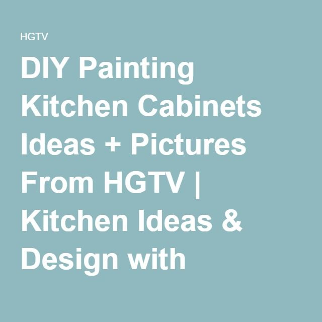DIY Painting Kitchen Cabinets Ideas + Pictures From HGTV | Kitchen Ideas & Design with Cabinets, Islands, Backsplashes | HGTV