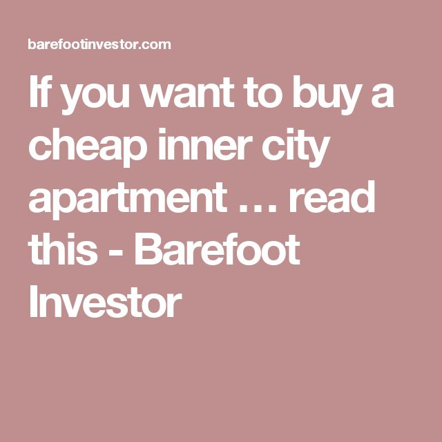 If you want to buy a cheap inner city apartment … read this - Barefoot Investor