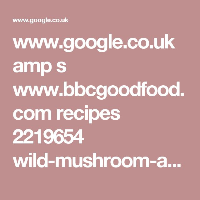 www.google.co.uk amp s www.bbcgoodfood.com recipes 2219654 wild-mushroom-and-parmesan-volauvent-filling%3famp