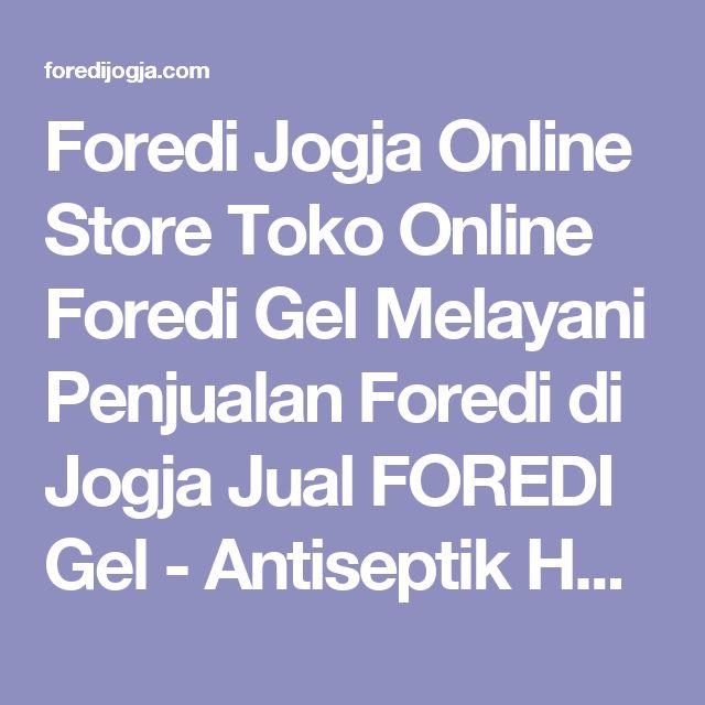 Foredi Jogja Online Store  Toko Online Foredi Gel Melayani Penjualan Foredi di Jogja  Jual FOREDI Gel - Antiseptik Herbal Rekomendasi BOYKE  SMS/WA 085643383008