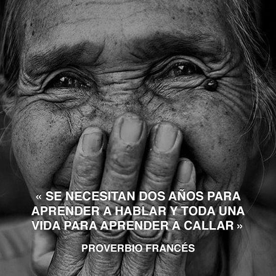 « Se necesitan dos años para aprender a hablar y toda una vida para aprender a callar » Proverbio francés #hablar #proverbio #aprender http://www.pandabuzz.com/es/cita-del-dia/proverbio-francés-vida-aprender-callar: