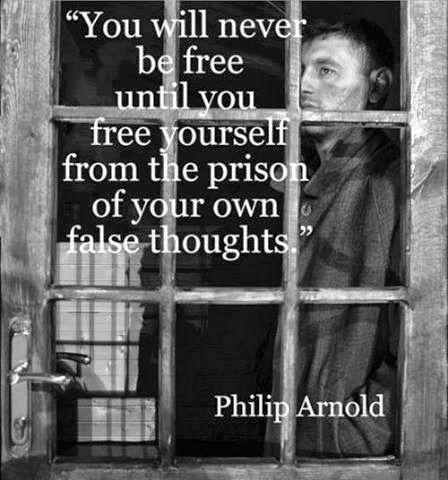 You will never be free until you free yourself from the prison of your own false thoughts | Anonymous ART of Revolution