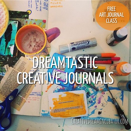 Art Journal Class: Start today, it's free! ... Series of postings about using creative journaling to find your way to your dreams
