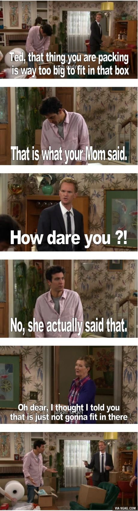 That's what your mom said (Neil Patrick Harris & Josh Radnor; How I Met Your Mother, 2005-2014)