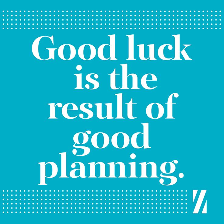 Good luck is the result of good planning.