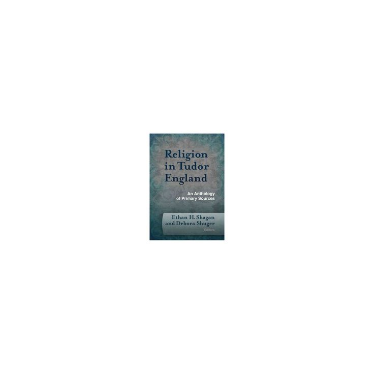 Religion in Tudor England : An Anthology of Primary Sources (Hardcover)
