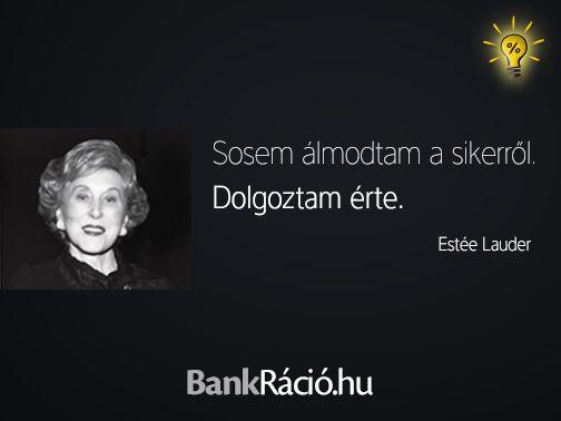 Sosem álmodtam a sikerről. Dolgoztam érte. - Estée Lauder, www.bankracio.hu idézet
