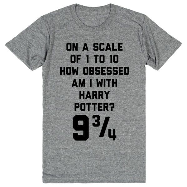 Unisex Gray T-Shirt - On A Scale Of 1 - 10 How Obsessed With Harry Potter Am I? 9 3/4
