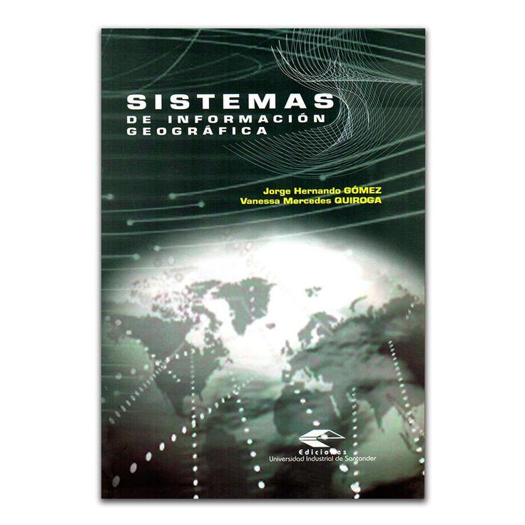 Sistemas de Información Geográfica  – Ana Cecilia Ojeda y John Édinson Almeida – Editorial Universidad Industrial de Santander www.librosyeditores.com Editores y distribuidores.