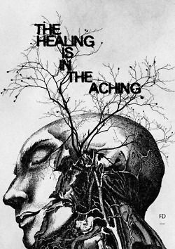 """""""the healing is in the aching""""  FarieDesign"""