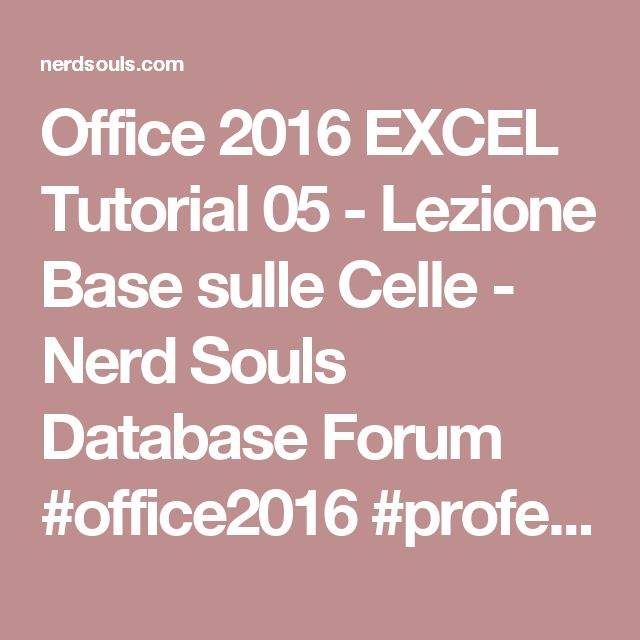 Office 2016 EXCEL Tutorial 05 - Lezione Base sulle Celle - Nerd Souls Database Forum #office2016 #professional #pro #personal #esd #version #microsoft #dadasoftware #lowprice #download #office365 #homebusiness #student #server #windows