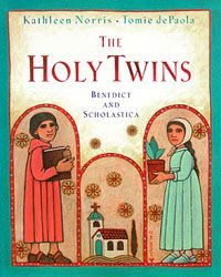 The Holy Twins by Kathleen Norris and Tomie de Paola - St. Benedict and St .Scholastica  were twins.