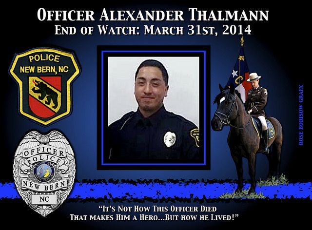 IN MEMORIAM - OFFICER ALEXANDER THALMANN Officer Alexander E. Thalmann, 22, succumbed to a gunshot wound that he sustained a few days ago. Thalmann served the New Bern Police Department for 7 months.  He was a Marine Corps Reserve Lance Corporal who served two tours of combat duty in Afghanistan. Officer Thalmann is survived by his parents.  Officer Alexander Thalmann – gone, but never forgotten.  Read More…